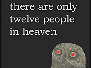 There are only Twelve People in Heaven by X.F. Pine